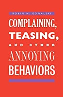 Complaining, Teasing, and Other Annoying Behaviors