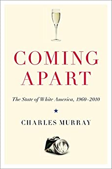 Coming Apart: The State of White America, 1960-2010 by [Charles Murray]