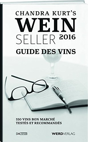 Chandra Kurt`s Weinseller 2016 - Guide des vins: 550 vins bon marché testés et recommandés