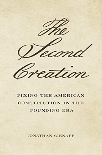 The Second Creation: Fixing the American Constitution in the Founding Era (English Edition)