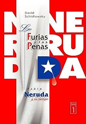 Las furias y las penas: Pablo Neruda y su tiempo