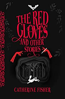 The Red Gloves and Other Stories by [Catherine Fisher]