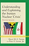 Understanding and Explaining the Iranian Nuclear 'Crisis': Theoretical Approaches