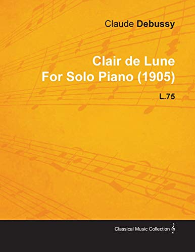 Clair de Lune by Claude Debussy for Solo Piano (1905) L.75