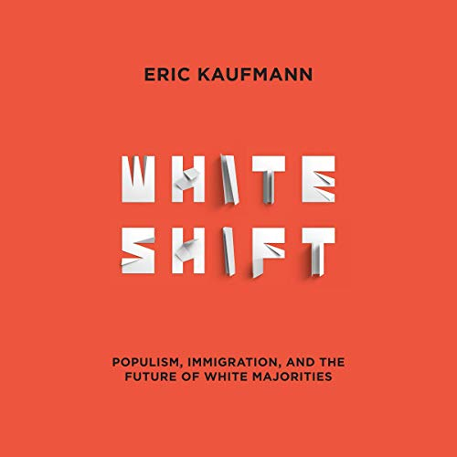 Whiteshift     Populism, Immigration, and the Future of White Majorities              Auteur(s):                                                                                                                                 Eric Kaufmann                               Narrateur(s):                                                                                                                                 Tom Parks                      Durée: 23 h et 29 min     Pas de évaluations     Au global 0,0