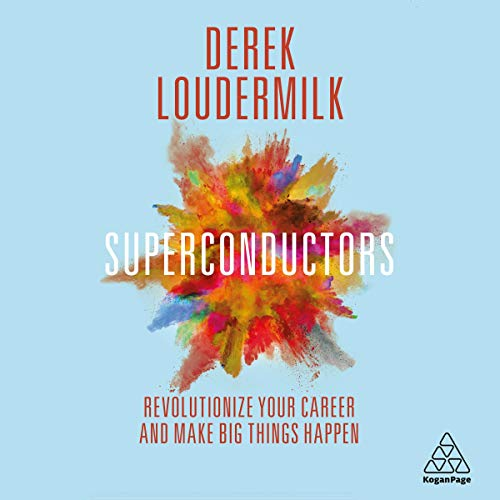 Superconductors: Revolutionize Your Career and Make Big Things Happen audiobook cover art
