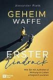 Geheimwaffe erster Eindruck: Wie Sie mit Auftreten & Wirkung im Leben erfolgreich punkten I Das Buch...