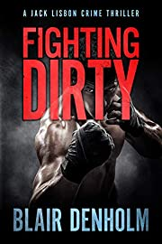 Fighting Dirty: A Jack Lisbon Crime Thriller