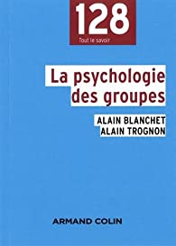La psychologie des groupes - 2e éd. par Alain Blanchet