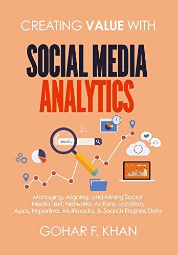 Creating Value With Social Media Analytics: Managing, Aligning, and Mining Social Media Text, Networ