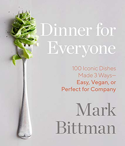 Dinner for Everyone: 100 Iconic Dishes Made 3 Ways--Easy, Vegan, or Perfect for Company: A Cookbook