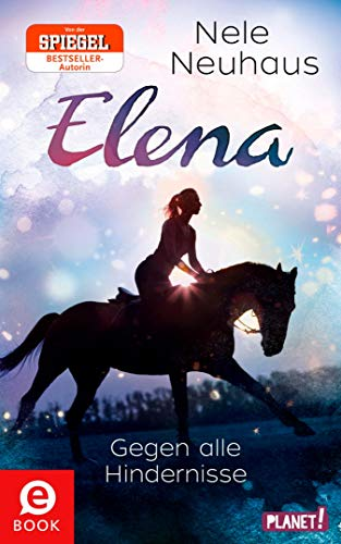 Elena – Ein Leben für Pferde 1: Gegen alle Hindernisse: Romanserie der Bestsellerautorin