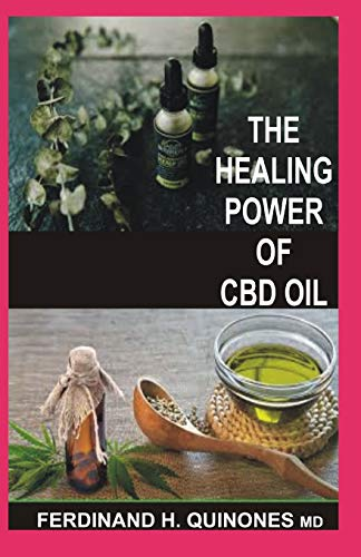 THE HEALING POWER OF CBD OIL: Boost Your Brain, Fight Inflammation, Manage Pain, Improve Your Mood, Clear Your Skin, Strengthen Your Heart, and Sleep Better with the Healing Power of CBD Oil