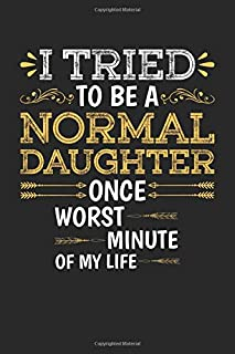 I Tried To Be A Normal Daughter Once, Worst Minute Of My Life: Father And Daughter, Daddy's Princess, Gift For Daughter, N...
