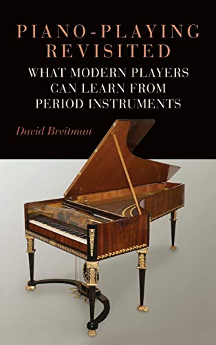 Piano-Playing Revisited: What Modern Players Can Learn from Period Instruments (Eastman Studies in Music)