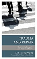 Trauma and Repair: Confronting Segregation and Violence in America (Psychoanalytic Studies: Clinical, Social, and Cultural Contexts)