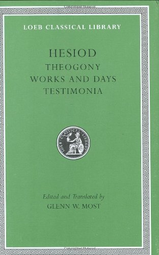 Hesiod: Volume I, Theogony. Works and Days. Testimonia (Loeb Classical Library No. 57N)