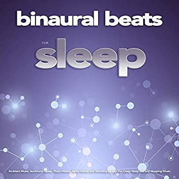 Binaural Beats For Sleep: Ambient Music, Isochronic Tones, Theta Waves, Alpha Waves and Soothing Music For Deep Sleep Aid and Sleeping Music