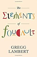 The Elements of Foucault (Posthumanities)