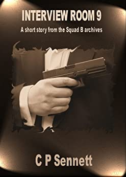 Interview Room 9 - A short story from the Squad 'B' Archives. (The Squad B Archives Book 1) by [C P  Sennett]