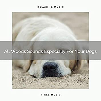 All Woods Sounds Especially For Your Dogs