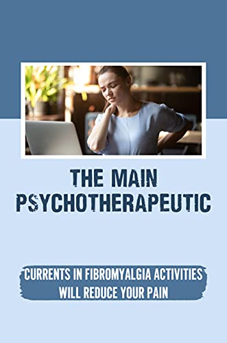 The Main Psychotherapeutic Currents In Fibromyalgia: Activities Will Reduce Your Pain: Therapy For Fibromyalgia (English Edition)