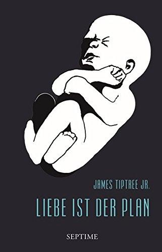 Buchseite und Rezensionen zu 'Liebe ist der Plan: Sämtliche Erzählungen, Band 2' von James Tiptree Jr.