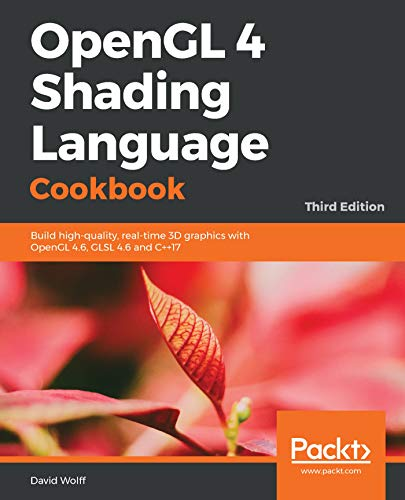 OpenGL 4 Shading Language Cookbook: Build high-quality, real-time 3D graphics with OpenGL 4.6, GLSL 4.6 and C++17, 3rd Edition (English Edition)