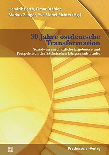 30 Jahre ostdeutsche Transformation: Sozialwissenschaftliche Ergebnisse und Perspektiven der Sächsischen Längsschnittstudie (Forschung psychosozial)