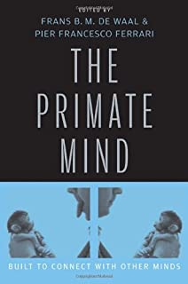 Waal, F: Primate Mind - Built to Connect with Other Minds