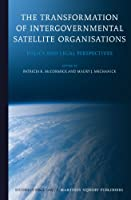 The Transformation of Intergovernmental Satellite Organisations: Policy and Legal Perspectives (Studies in Space Law)