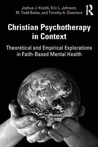 Christian Psychotherapy in Context: Theoretical and Empirical Explorations in Faith-Based Mental Health