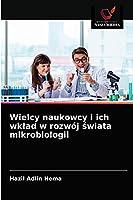 Wielcy naukowcy i ich wklad w rozwój świata mikrobiologii