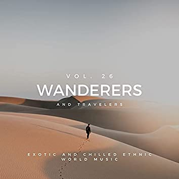 Wanderers And Travelers - Exotic And Chilled Ethnic World Music, Vol. 26