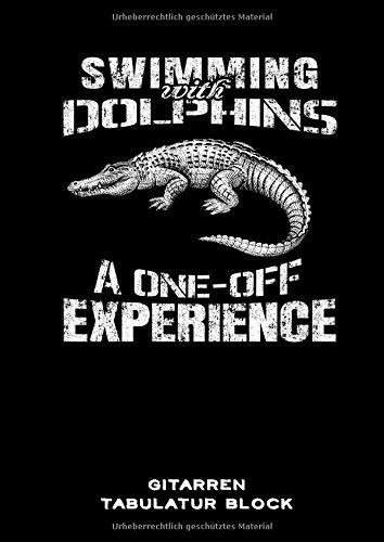 Gitarren Tabulatur Block: Schwimmen mit Delphinen Gitarren Tabs Buch für Musiker DIN A4   100 Seiten   Gitarren Notation   Sarkasmus   Alligator