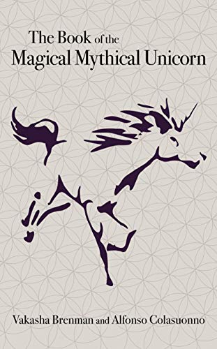 The Book of the Magical Mythical Unicorn: A Unique Anthology of Esoteric Knowledge, Myths and Legends