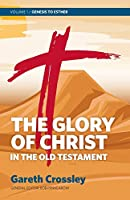 The Glory of Christ in the Old Testament: Volume 1: Genesis to Esther