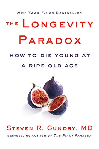 The Longevity Paradox: How to Die Young at a Ripe Old Age (The Plant Paradox, 4)