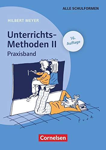 UnterrichtsMethoden, 2 Bde., Bd.2, Praxisband: Unterrichts-Methoden II - Praxisband (16. Auflage) - Buch mit zwei didaktischen Landkarten (Praxisbuch Meyer)