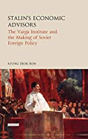 Stalin's Economic Advisors: The Varga Institute and the Making of Soviet Foreign Policy (Library of Modern Russian History)