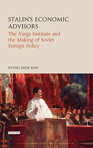 Stalin's Economic Advisors: The Varga Institute and the Making of Soviet Foreign Policy