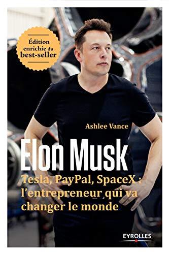 Elon Musk: Tesla, Paypal, SpaceX: l'entrepreneur qui va changer le monde / Edition enrichie