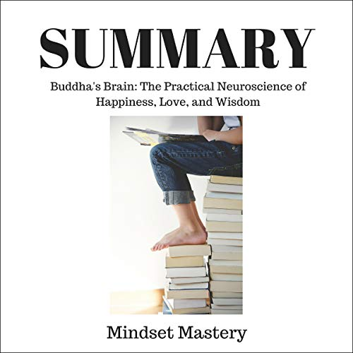 Summary: Buddha's Brain: The Practical Neuroscience of Happiness, Love, and Wisdom audiobook cover art