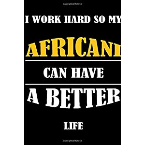 I Work Hard So My AFRICANI Can Have A Better Life: This Journal WILL Help you to organize your life and to work on your goals : Passeword tracker, ... Weekly meal planner, 120 pages , matte 25