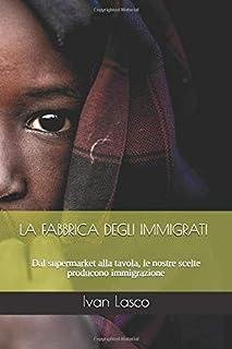 LA FABBRICA DEGLI IMMIGRATI: Dal supermarket alla tavola, le nostre scelte producono immigrazione