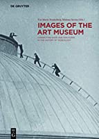 Images of the Art Museum: Connecting Gaze and Discourse in the History of Museology (Contact Zones)