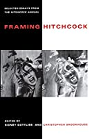 Framing Hitchcock: Selected Essays from the Hitchcock Annual (Contemporary Film and Television Series)