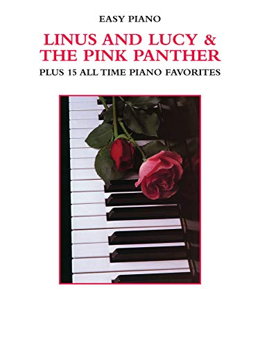 Linus and Lucy & The Pink Panther Plus 15 All Time Piano Favorites: Plus 15 All Time Piano Favorites (Easy Piano)