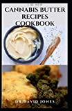 THE NEW CANNABIS BUTTER RECIPES COOKBOOK: Delicious Recipes For Cooking With Cannabis Butter, Cannabutter Includes Step By Step Guide To Getting Started On A Cannabis Infused Food