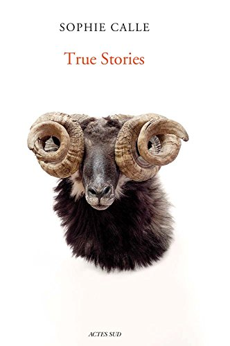 Sophie Calle: True Stories: Sixth Edition (PEINTURE, BD)